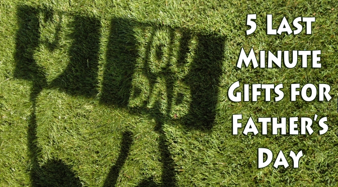 Last Minute Dad's Day Gifts That'll Surprise Him (In a Good Way!)
